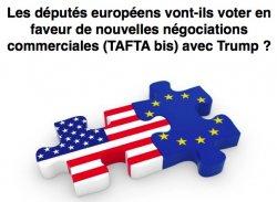 Les députés européens vont-ils voter en faveur d'une résurrection du TAFTA ?