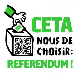 CETA nous de choisir, exigeons un référendum auprès de nos parlementaires !